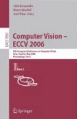 Computer Vision - ECCV 2006 9th European Conference on Computer Vision, Graz, Austria, May 7-13, 2006, Proceedings