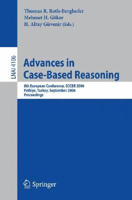 Advances in Case-Based Reasoning 8th European Conference, ECCBR 2006 Fethiye, Turkey, September 4-7, 2006 Proceedings