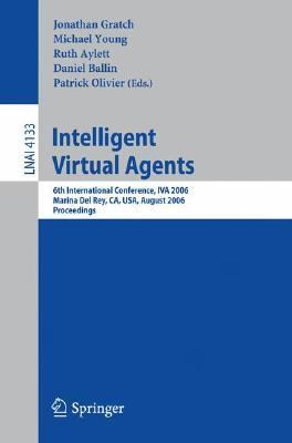 Intelligent Virtual Agents 6th International Conference, Iva 2006, Marina Del Rey, Ca, USA, August 21-23, 2006, Proceedings