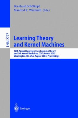 Learning Theory and Kernel Machines 16th Annual Conference on Learning Theory and 7th Kernel Workshop, Colt/Kernel 2003 Washington, Dc. Usa, August 24-27, 2003 Proceedings