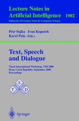 Text, Speech and Dialogue 3rd International Workshop, Tsd'2000, Brno, Czech Republic, September 13- 16, 2000  Proceedings