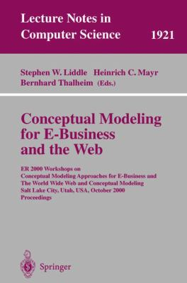 Conceptual Modeling for E-Business and the Web Er 2000, Workshops on Conceptual Modeling Approaches for E-Business and the World Wide Web and Conceptual Modeling, Salt Lake City, Utah, Usa, october