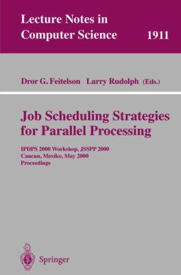 Job Scheduling Strategies for Parallel Processing Ipdps 2000 Workshop, Jsspp 2000, Cancun, Mexico, May 1, 2000  Proceedings