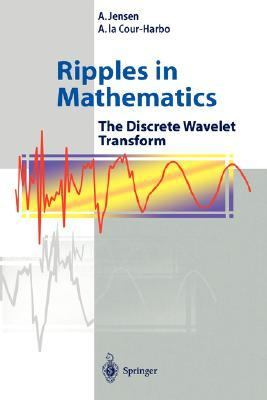 Ripples in Mathematics The Discrete Wavelet Transform