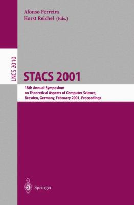 Stacs 2001 18th Annual Symposium on Theoretical Aspects of Computer Science, Dresden, Germany, February 15-17, 2001 Proceedings