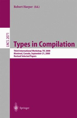 Types in Compilation Revised Selected Papers of the Third International Workshop, Tic 2000, Montreal, Canada, September 21, 2000