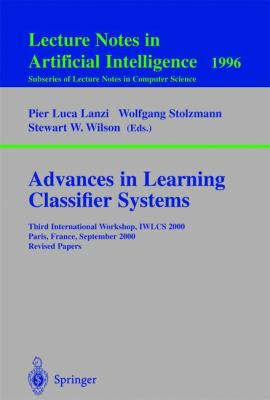 Advances in Learning Classifier Systems Third International Workshop, Iwlcs 2000, Paris, France, September 15-16, 2000 Revised Papers
