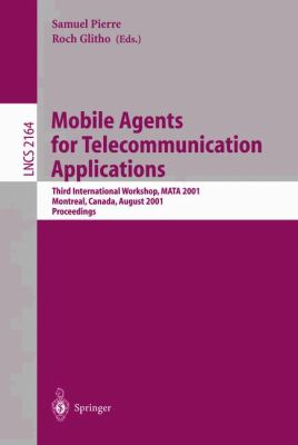 Mobile Agents for Telecommunication Applications Third International Workshop, Mata 2001, Montreal, Canada, August 14-16, 2001 Proceedings