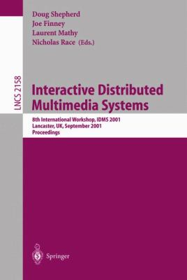 Interactive Distributed Multimedia Systems 8th International Workshop, Idms 2001, Lancaster, Uk, September 2001 Proceedings