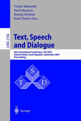 Text, Speech, and Dialogue 4th International Conference, Tsd 2001, Zelezna Ruda, Czech Republic, September 11-13, 2001, Proceedings