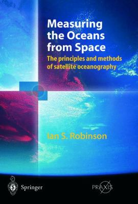 Measuring the Oceans from Space The Principles and Methods of Satellite Oceanography