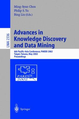 Advances in Knowledge Discovery and Data Mining 6th Pacific-Asia Conference, Pakdd 2002, Taipei, Taiwan, May 6-8, 2002  Proceedings