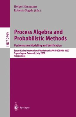 Process Algebra and Probabilistic Methods Performance Modeling and Verification  Second Joint International Workshop Papm-Probmiv 2002, Copenhagen, Denmark, July 25-26, 2002  Proceedings