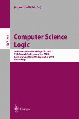 Computer Science Logic 16th International Workshop, Csl 2002, 11th Annual Conference of the Eacsl, Edinburgh, Scotland, Uk, September 2002  Proceedings