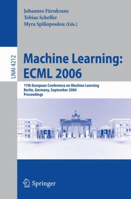 Machine Learning:ECML 2006 17th European Conference on Machine Learning; Berlin, Germany, September 18-22, 2006 Proceedings
