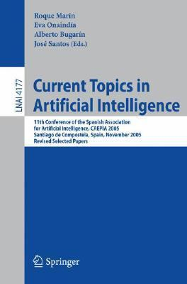 Current Topics in Artificial Intelligence 11th Conference of the Spanish Association; for Artificial Intelligence, Caepia 2005; Santiago De Compostela, Spain, November 16-18, 2005 Revised Sel