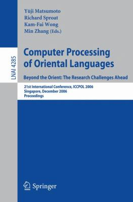 Computer Processing of Oriental Languages. Beyond the Orient:the Research Challenges Ahead 21st International Conference, Iccpol 2006, Singapore, December 17-19, 2006, Proceedings