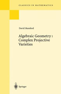 Algebraic Geometry I:(Classics in Mathematics Series) Complex Projective Varieties - David Mumford - Paperback