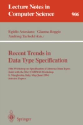 Recent Trends in Data Type Specification 10th Workshop on Specification of Abstract Data Types Joint With the 5th Compass Workshop, S. Margherita, Italy, May 30-June 3, 1994  Selected papers