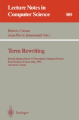 Term Rewriting French Spring School Of Theoretical Computer Science, Font Romeux, France, 17 - 21, 1993. Advanced Course