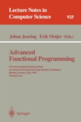 Advanced Functional Programming: First International Spring School on Advanced Functional Programming Techniques, Bastad, Sweden, May 24-30, 1995: Tutorial Text - Johan Jeuring - Paperback