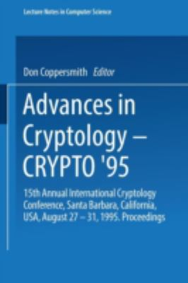 Advances in Cryptology - CRYPTO '95: 15th Annual International Cryptology Conference, Santa Barbara, California, USA, August 27 - 31, 1995. Proceedings (Lecture Notes in Computer Science)