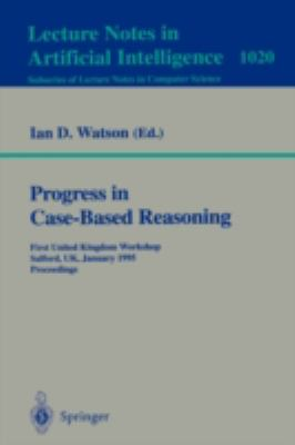 Progress in Case-Based Reasoning: First United Kingdom Workshop, Salford, UK, January 1995, Proceedings, Vol. 102
