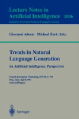 Trends in Natural Language Generation An Artificial Intelligence Perspective  Fourth European Workshop, Ewnlg '93, Pisa, Italy, April 28-30, 1993  Selected Papers