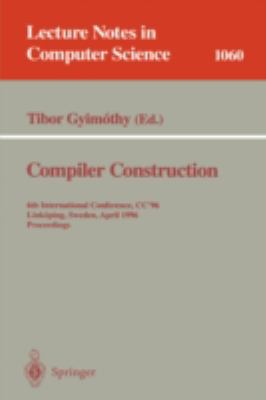 Compiler Construction 6th International Conference, Cc'96 Linkoping, Sweden, April 24-26, 1996  Proceedings