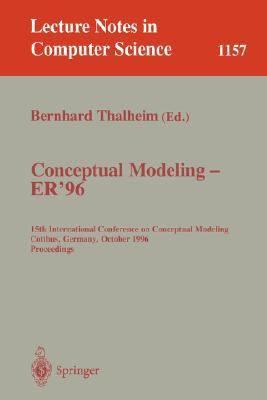 Conceptual Modeling-Er '96 15th International Conference on Conceptual Modeling, Cottbus, Germany, October 7-10, 1996  Proceedings