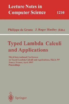 Typed Lambda Calculi and Applications Third International Conference on Typed Lambda Calculi and Applications, Tlca '97, Nancy, France, April 2-4, 1997  Proceedings
