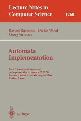 Automata Implementation First International Workshop on Implementing Automata, Wia '96 London, Ontario, Canada, August 29-31, 1996  Revised Papers