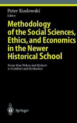 Methodology of the Social Sciences, Ethics, and Economics in the Newer Historical School From Max Weber and Rickert to Sombart and Rothacker