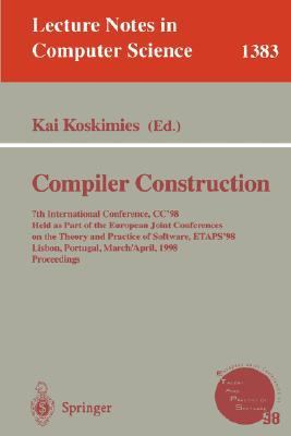 Compiler Construction 7th International Conference, Cc '98 Held As Part of the Joint European Conferences on Theory and Practice of Software, Etaps '98 Lisbon, Portugal, ma