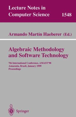 Algebraic Methodology and Software Technology 7th International Conference, Amast '99, Amazonia, Brazil, January 4-8, 1999  Proceedings