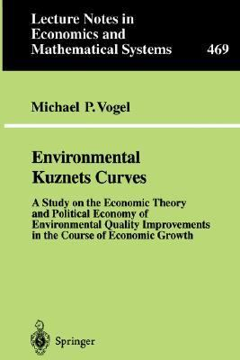 Environmental Kuznets Curves A Study on the Economic Theory and Political Economy of Environmental Quality Improvements in the Course of Economic Growth