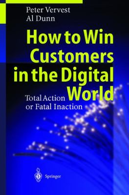 How to Win Customers in the Digital World Total Action or Fatal Inaction
