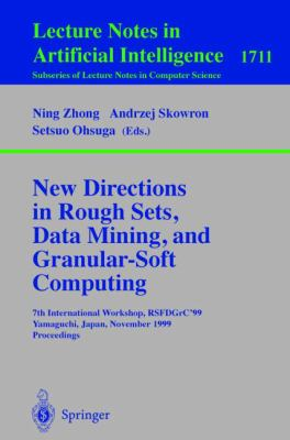 New Directions in Rough Sets, Data Mining, and Granular-Soft Computing 7th International Workshop, Rsfdgrc'99, Yamaguchi, Japan, November 9-11, 1999, Proceedings