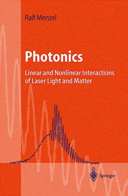 Photonics Linear and Nonlinear Interactions of Laser Light and Matter