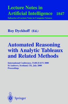 Automated Reasoning With Analytic Tableaux and Related Methods International Conference, Tableaux 2000, st Andrews, Scotland, Uk, July 3-7, 2000Proceedings - Tableaux 2000 Staff, Dyckhoff, Roy pdf epub