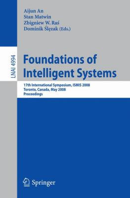 Foundations of Intelligent Systems: 17th International Symposium, Ismis 2008 Toronto, Canada, May 20-23, 2008 Proceedings