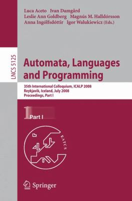 Automata, Languages and Programming: 35th International Colloquium, Icalp 2008 Reykjavik, Iceland, July 7-11, 2008 Proceedings, Part I