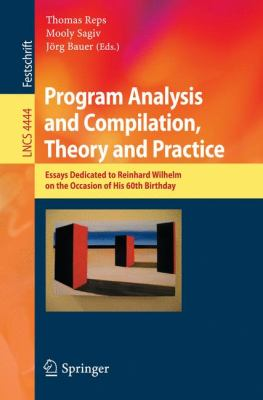 Program Analysis and Compilation:Theory and Practice Essays Dedicated to Reinhard Wilhelm on the Occasion of His 60th Birthday