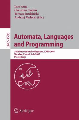 Automata, Languages and Programming: 34th International Colloquium, ICALP 2007 Wroclaw, Poland, July 9-13, 2007 Proceedings