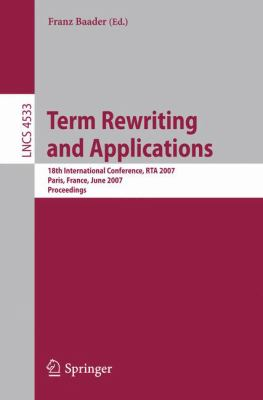Term Rewriting and Applications: 18th International Conference, RTA 2007, Paris, France, June 26-28, 2007, Proceedings