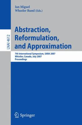 Abstraction, Reformulation, and Approximation: 7th International Symposium, SARA 2007 Whistler, Canada, July 1 18-21, 2007 Proceedings