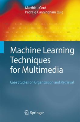 Machine Learning Techniques for Multimedia: Case Studies on Organization and Retrieval