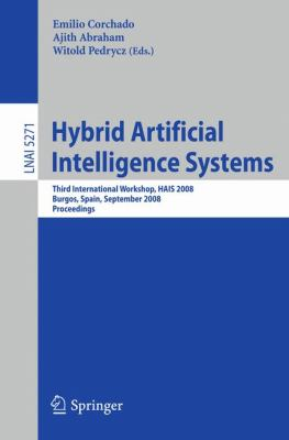 Hybrid Artificial Intelligence Systems: Third International Workshop, HAIS 2008, Burgos, Spain, September 24-26, 2008, Proceedings, Vol. 527