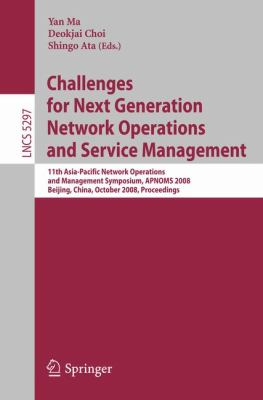 Challenges for Next Generation Network Operations and Service Management: 11th Asia-Pacific Network Operations and Management Symposium, Apnoms 2008,