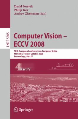 Computer Vision - Eccv 2008: 10th European Conference on Computer Vision, Marseille, France, October 12-18, 2008, Proceedings, Part IV